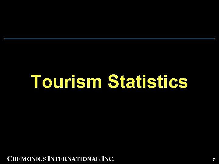 Tourism Statistics CHEMONICS INTERNATIONAL INC. 7