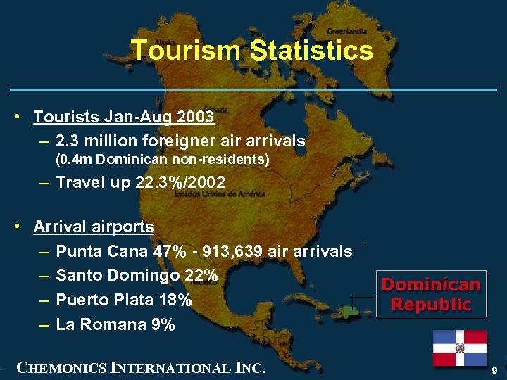 Tourism Statistics • Tourists Jan-Aug 2003 – 2. 3 million foreigner air arrivals (0.