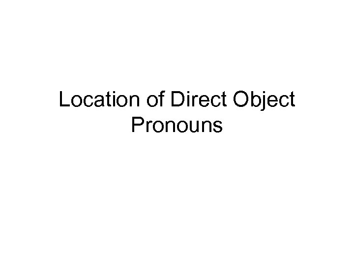 Location of Direct Object Pronouns