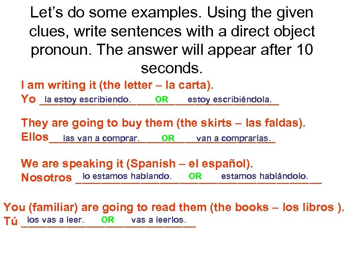 Let's do some examples. Using the given clues, write sentences with a direct object
