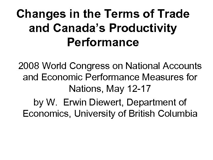 Changes in the Terms of Trade and Canada's Productivity Performance 2008 World Congress on
