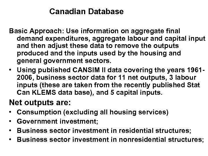 Canadian Database Basic Approach: Use information on aggregate final demand expenditures, aggregate labour and
