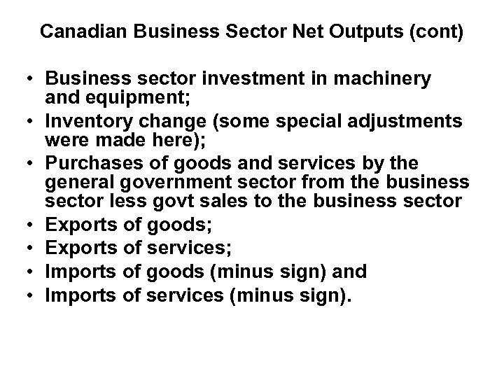 Canadian Business Sector Net Outputs (cont) • Business sector investment in machinery and equipment;