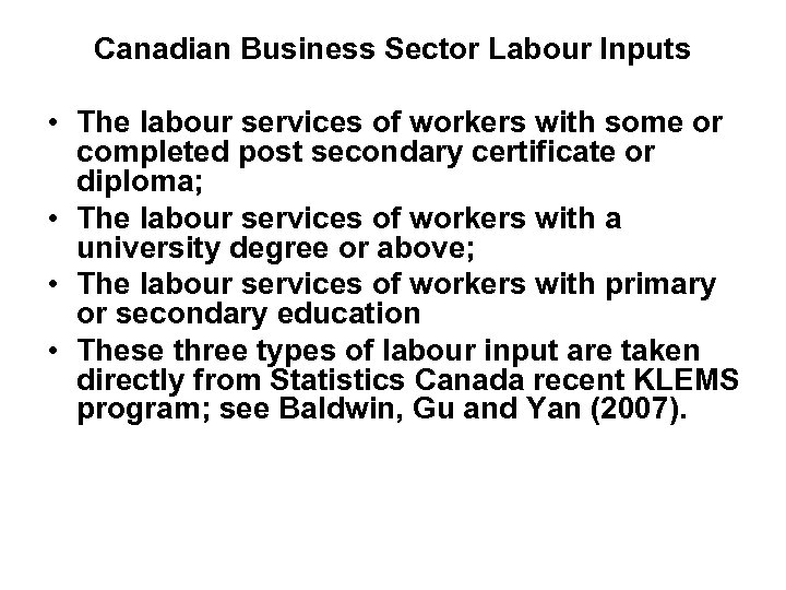 Canadian Business Sector Labour Inputs • The labour services of workers with some or