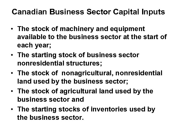 Canadian Business Sector Capital Inputs • The stock of machinery and equipment available to