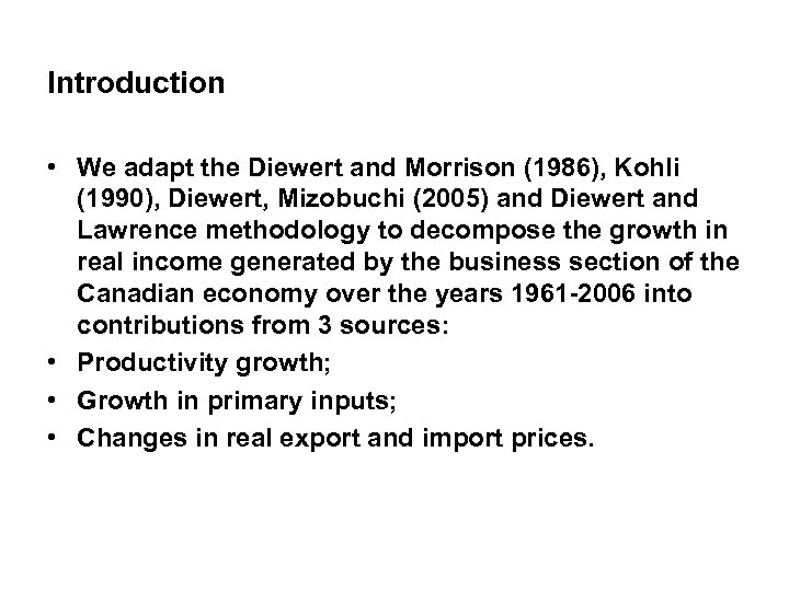 Introduction • We adapt the Diewert and Morrison (1986), Kohli (1990), Diewert, Mizobuchi (2005)