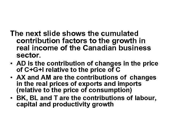 The next slide shows the cumulated contribution factors to the growth in real income