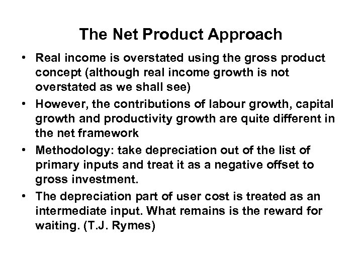 The Net Product Approach • Real income is overstated using the gross product concept