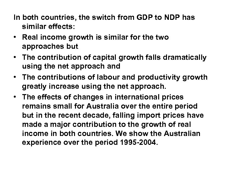 In both countries, the switch from GDP to NDP has similar effects: • Real