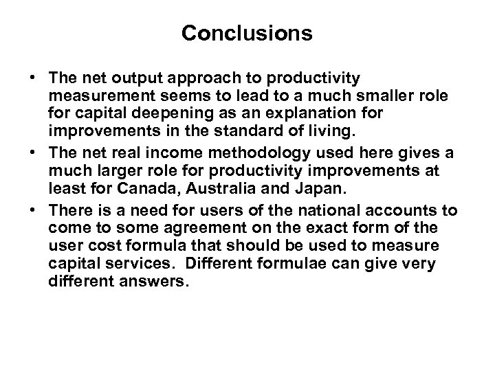 Conclusions • The net output approach to productivity measurement seems to lead to a