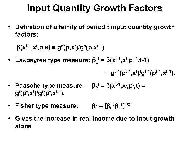 Input Quantity Growth Factors • Definition of a family of period t input quantity