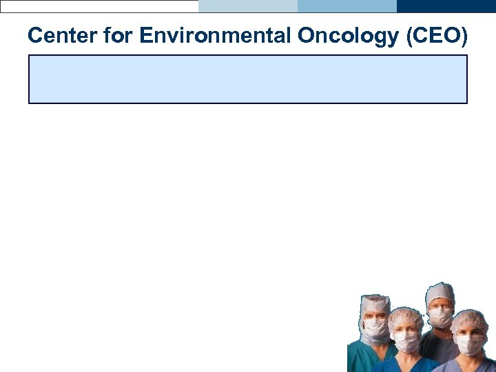 Center for Environmental Oncology (CEO)