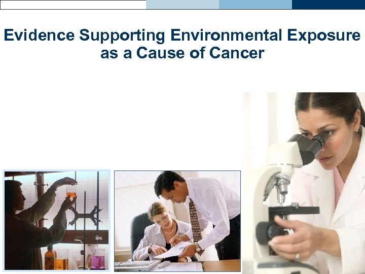 Evidence Supporting Environmental Exposure as a Cause of Cancer