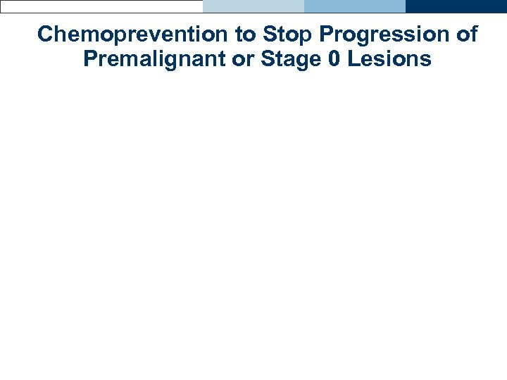 Chemoprevention to Stop Progression of Premalignant or Stage 0 Lesions