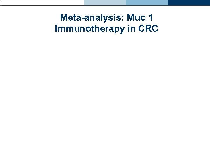 Meta-analysis: Muc 1 Immunotherapy in CRC