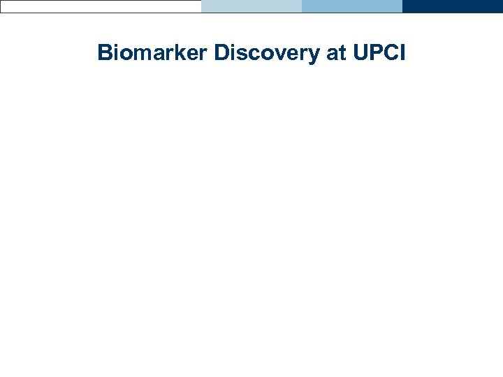 Biomarker Discovery at UPCI
