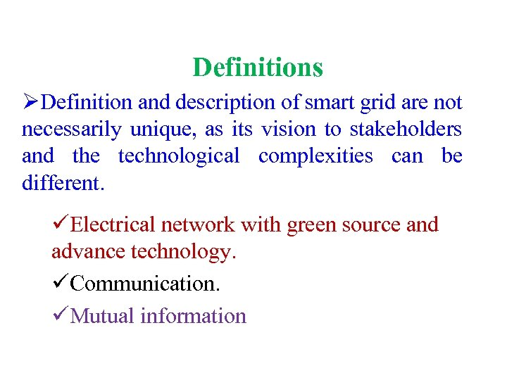 Definitions ØDefinition and description of smart grid are not necessarily unique, as its vision