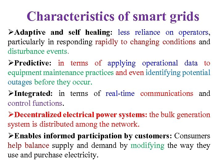 Characteristics of smart grids ØAdaptive and self healing: less reliance on operators, particularly in