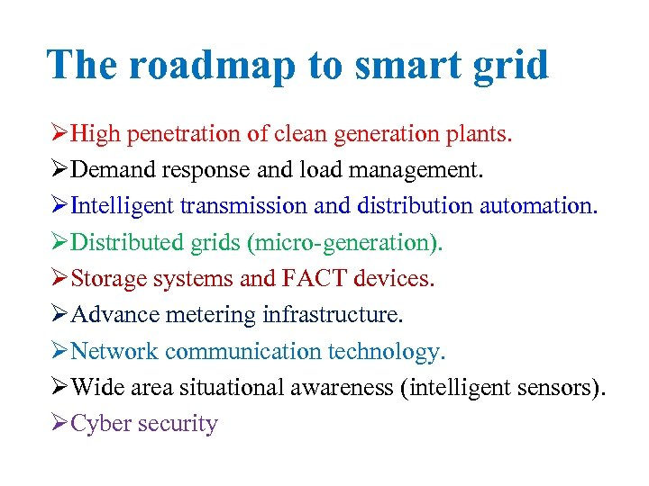 The roadmap to smart grid ØHigh penetration of clean generation plants. ØDemand response and