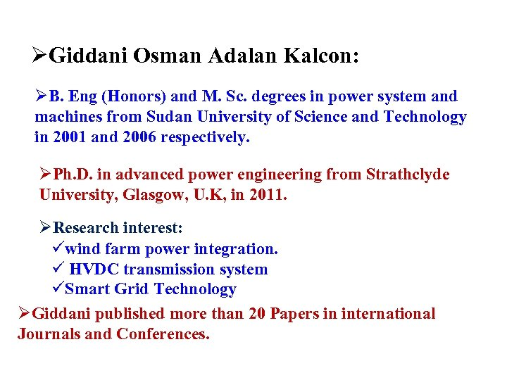 ØGiddani Osman Adalan Kalcon: ØB. Eng (Honors) and M. Sc. degrees in power system
