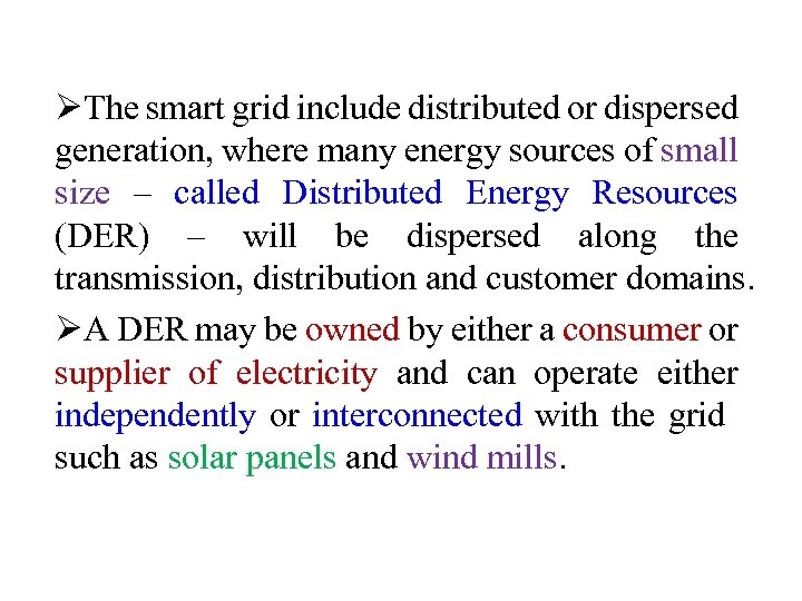 ØThe smart grid include distributed or dispersed generation, where many energy sources of small