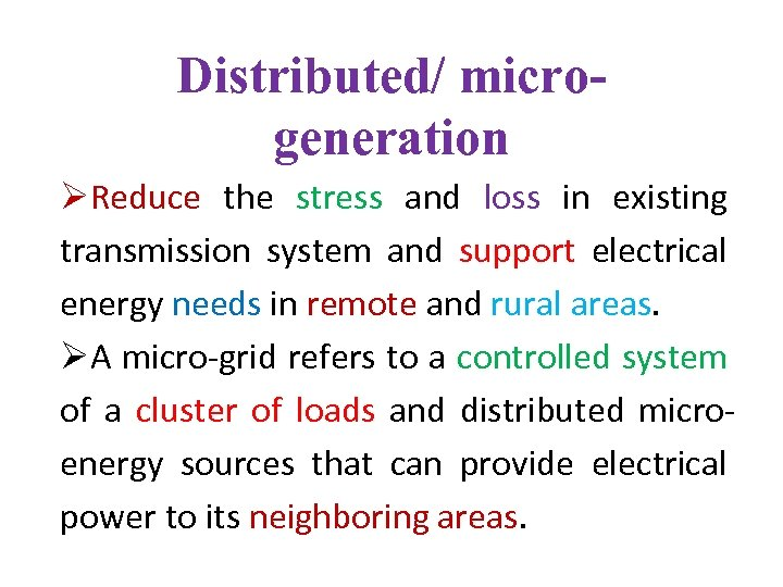 Distributed/ microgeneration ØReduce the stress and loss in existing transmission system and support electrical