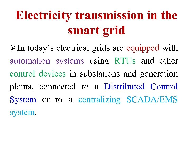 Electricity transmission in the smart grid ØIn today's electrical grids are equipped with automation
