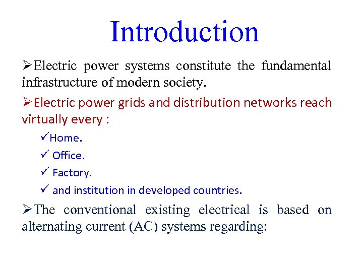 Introduction ØElectric power systems constitute the fundamental infrastructure of modern society. ØElectric power grids