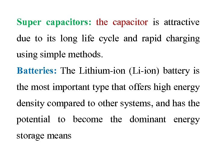 Super capacitors: the capacitor is attractive due to its long life cycle and rapid