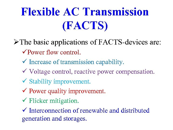 Flexible AC Transmission (FACTS) ØThe basic applications of FACTS-devices are: üPower flow control. ü