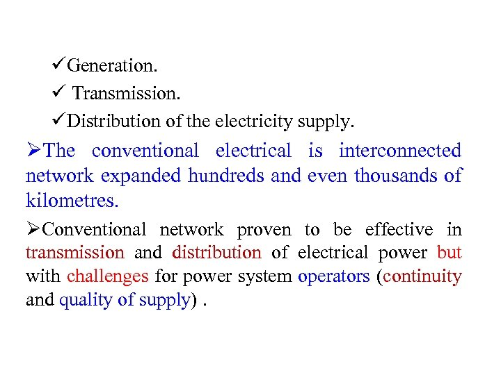 üGeneration. ü Transmission. üDistribution of the electricity supply. ØThe conventional electrical is interconnected network