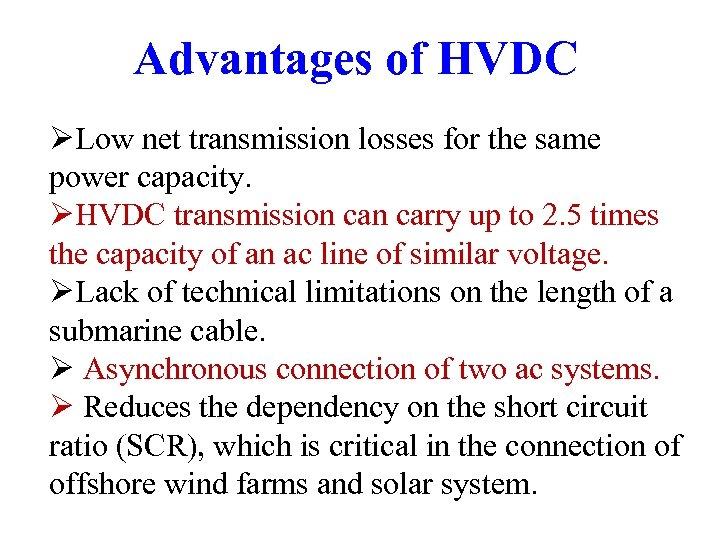 Advantages of HVDC ØLow net transmission losses for the same power capacity. ØHVDC transmission
