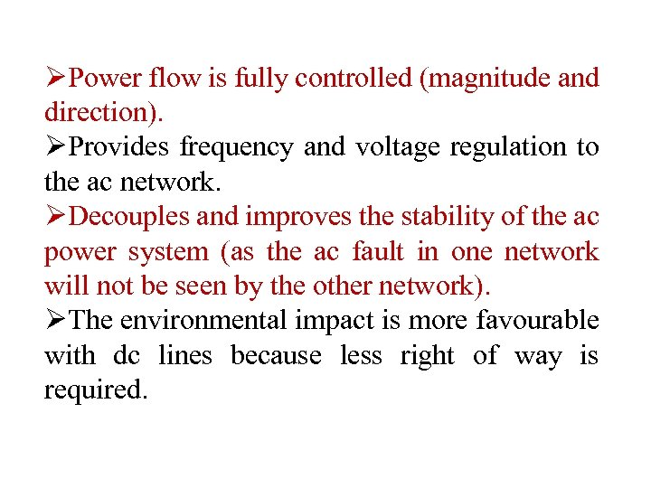 ØPower flow is fully controlled (magnitude and direction). ØProvides frequency and voltage regulation to