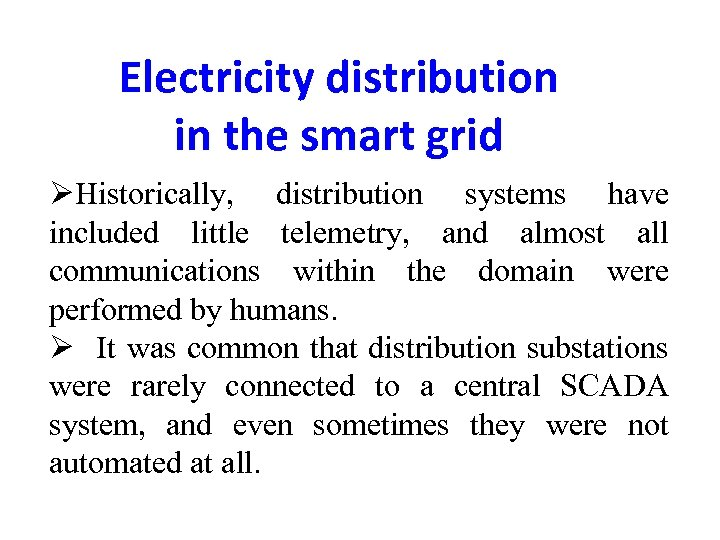 Electricity distribution in the smart grid ØHistorically, distribution systems have included little telemetry, and