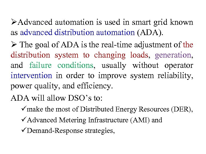 ØAdvanced automation is used in smart grid known as advanced distribution automation (ADA). Ø