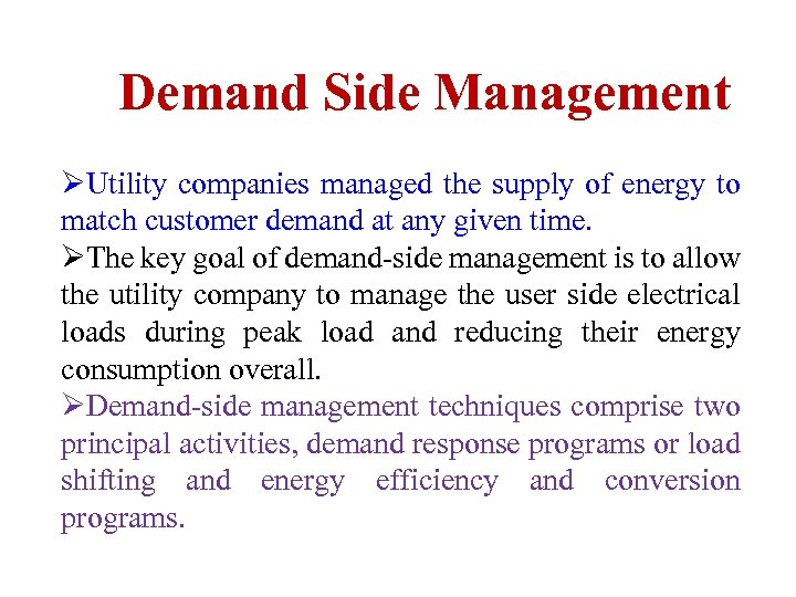 Demand Side Management ØUtility companies managed the supply of energy to match customer demand