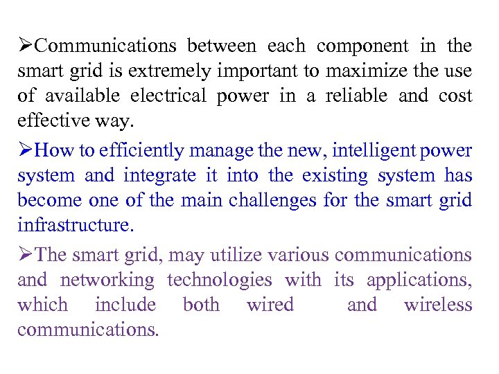 ØCommunications between each component in the smart grid is extremely important to maximize the