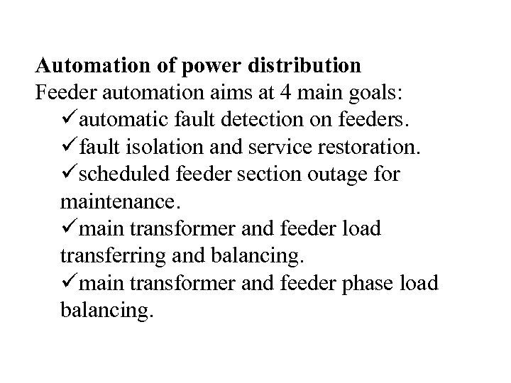 Automation of power distribution Feeder automation aims at 4 main goals: üautomatic fault detection