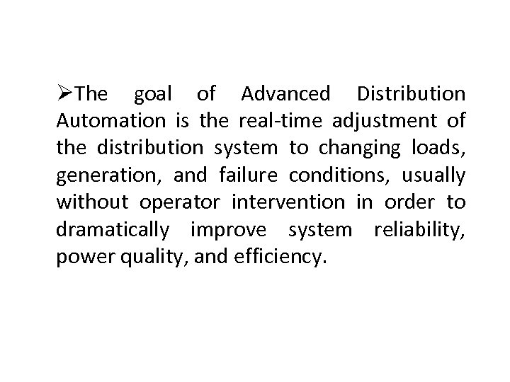 ØThe goal of Advanced Distribution Automation is the real-time adjustment of the distribution system