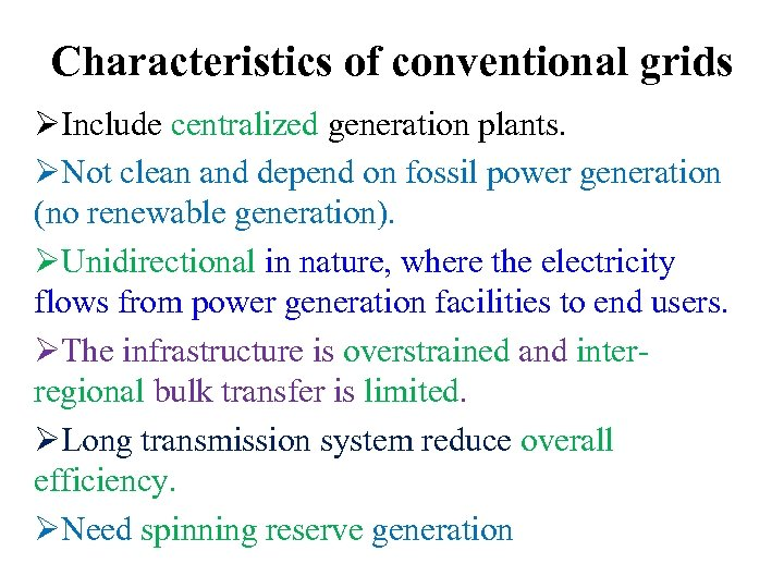 Characteristics of conventional grids ØInclude centralized generation plants. ØNot clean and depend on fossil