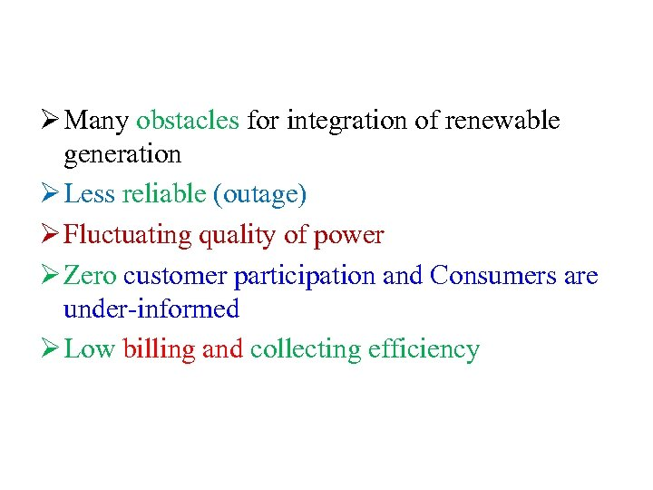 Ø Many obstacles for integration of renewable generation Ø Less reliable (outage) Ø Fluctuating