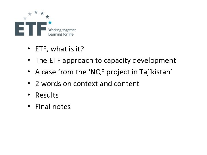 • • • ETF, what is it? The ETF approach to capacity development