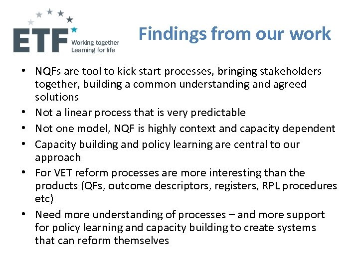 Findings from our work • NQFs are tool to kick start processes, bringing stakeholders