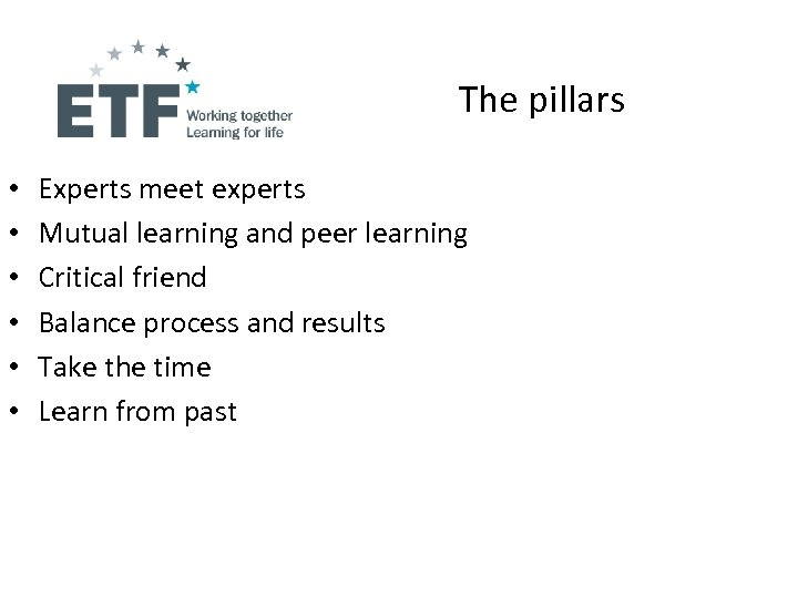 The pillars • • • Experts meet experts Mutual learning and peer learning Critical