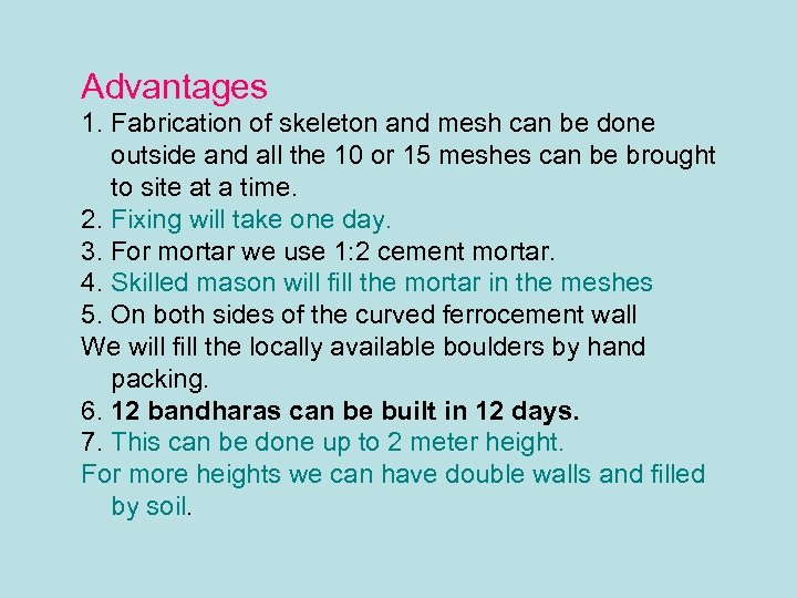 Advantages 1. Fabrication of skeleton and mesh can be done outside and all the