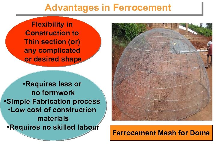 Advantages in Ferrocement Flexibility in Construction to Thin section (or) any complicated or desired