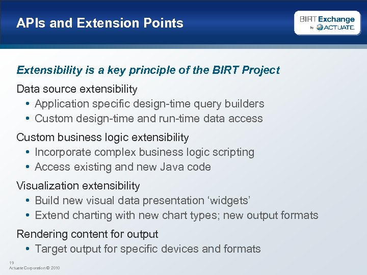 APIs and Extension Points Extensibility is a key principle of the BIRT Project Data