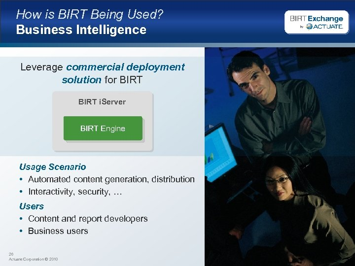 How is BIRT Being Used? Business Intelligence Leverage commercial deployment solution for BIRT i.