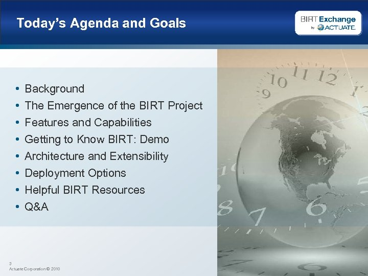 Today's Agenda and Goals • • Background The Emergence of the BIRT Project Features