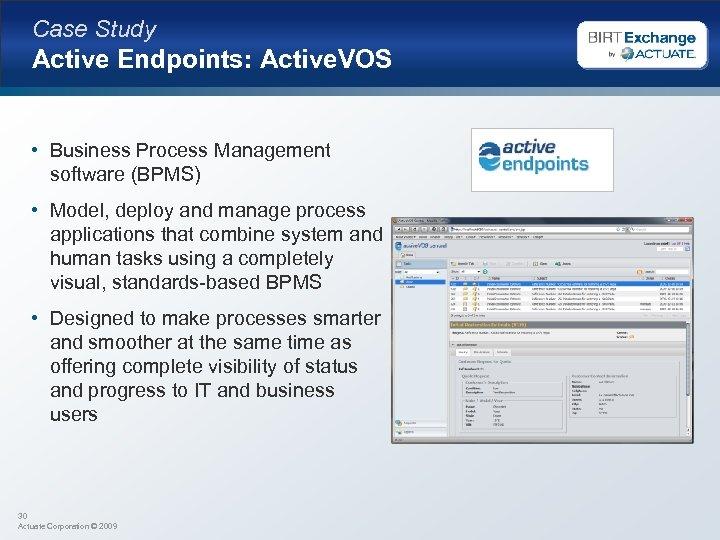 Case Study Active Endpoints: Active. VOS • Business Process Management software (BPMS) • Model,